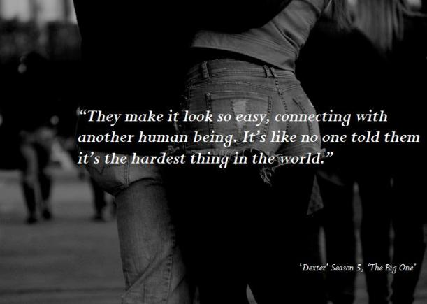 connecting with others dexter quote